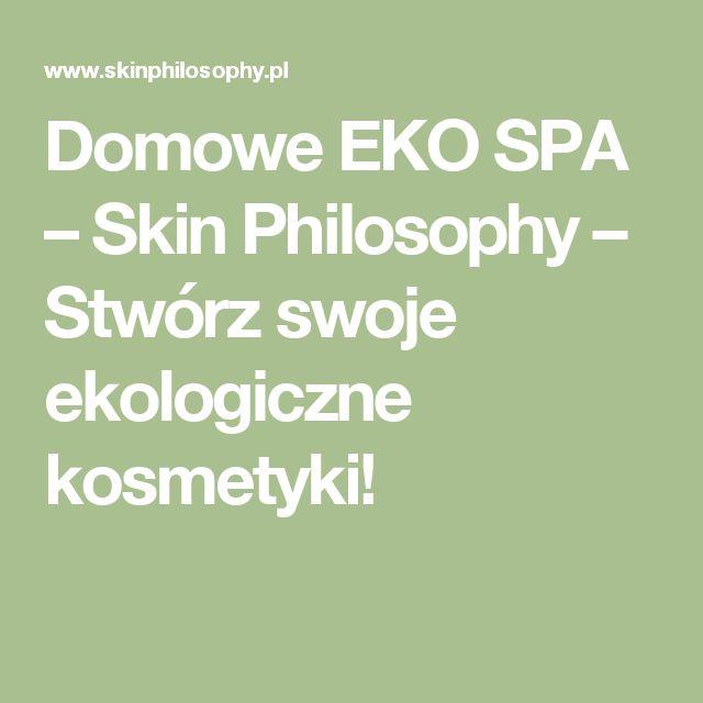 Domowe EKO SPA – Skin Philosophy – Stwórz swoje ekologiczne kosmetyki!