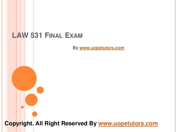 Welcome to the best tutorials ever! UOPeTutors.com provide simple and easy to follow homework help, the Law 531 final exam latest uop study materials. hurry! Find the best study material ever. Once you visit us you won't look back for sure.