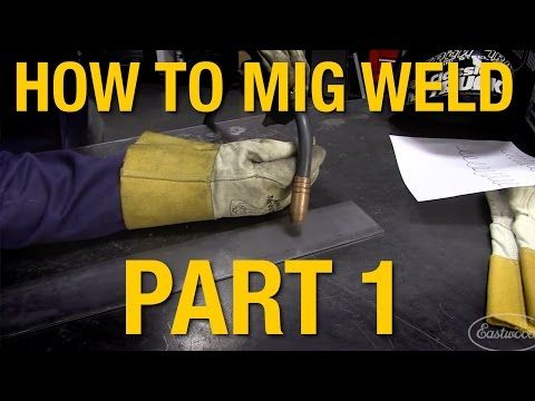 How To MIG Weld: MIG Welding Basics Demo Part 1 - Eastwood - YouTube