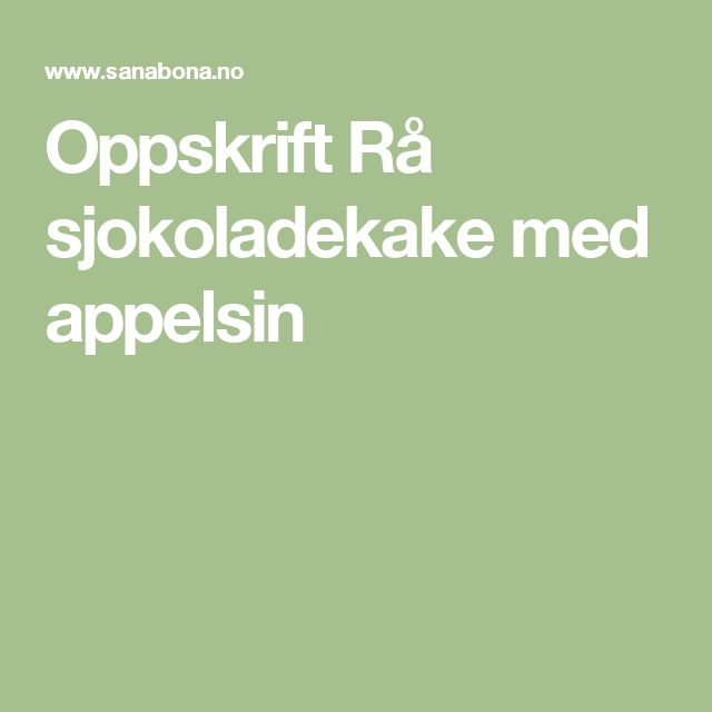 Oppskrift Rå sjokoladekake med appelsin