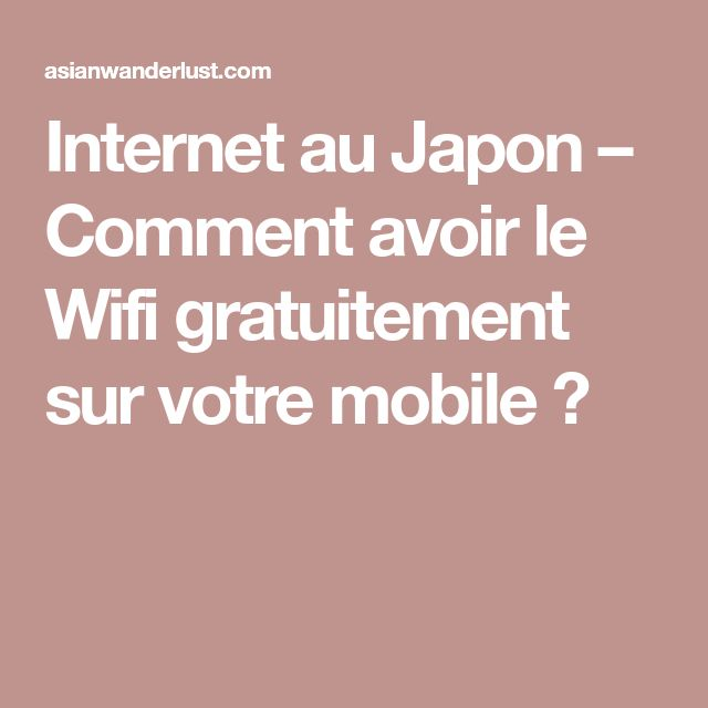 Internet au Japon – Comment avoir le Wifi gratuitement sur votre mobile ?