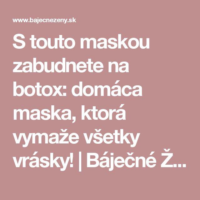 S touto maskou zabudnete na botox: domáca maska, ktorá vymaže všetky vrásky! | Báječné Ženy