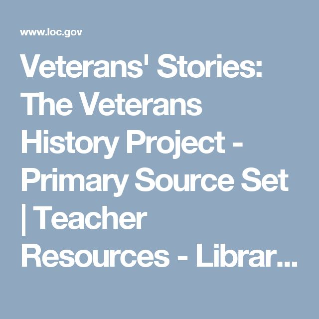 Veterans' Stories: The Veterans History Project - Primary Source Set | Teacher Resources - Library of Congress