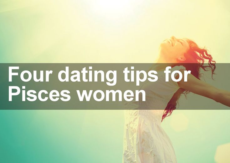 Four Dating Tips for Pisces Women | Trusted Psychic Mediums