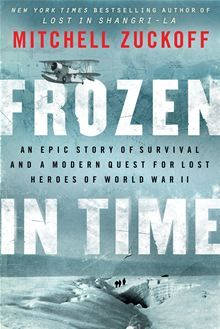 Frozen in Time - An Epic Story of Survival and a Modern Quest for Lost Heroes of World War II by Mitchell Zuckoff. Get this #eBook on #Kobo: http://www.kobobooks.com/ebook/Frozen-in-Time/book-zzHJoeHwaUm5kmUYkDNVSQ/page1.html