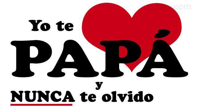 Yo te amo papa y nunca te olvido. Felicidades en el Día del Padre