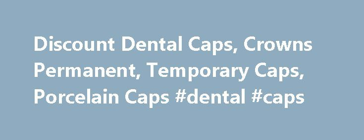 Discount Dental Caps, Crowns Permanent, Temporary Caps, Porcelain Caps #dental #caps http://dental.nef2.com/discount-dental-caps-crowns-permanent-temporary-caps-porcelain-caps-dental-caps/  #dental caps # Dental Caps – Common Dental Procedures To find the best rates for dental caps, patients usually get quotes from several dentists, asking for a comprehensive breakdown of the fees and the estimated total costs. How much does a Dental Cap cost? The average cost for a dental cap is around…
