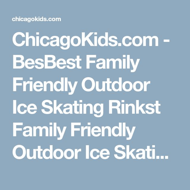 ChicagoKids.com - BesBest Family Friendly Outdoor Ice Skating Rinkst Family Friendly Outdoor Ice Skating Rinks