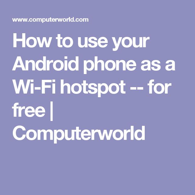 How to use your Android phone as a Wi-Fi hotspot -- for free | Computerworld