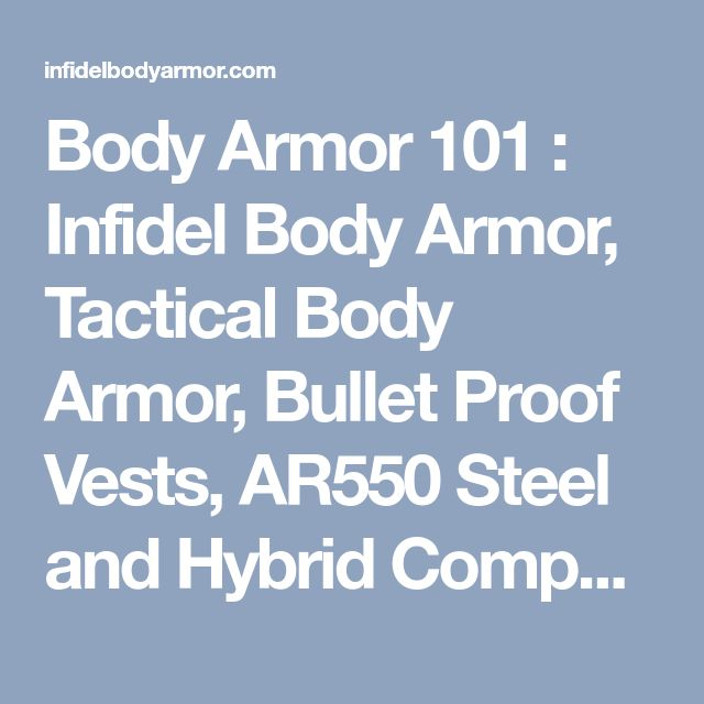 Body Armor 101 : Infidel Body Armor, Tactical Body Armor, Bullet Proof Vests, AR550 Steel and Hybrid Composite Plates