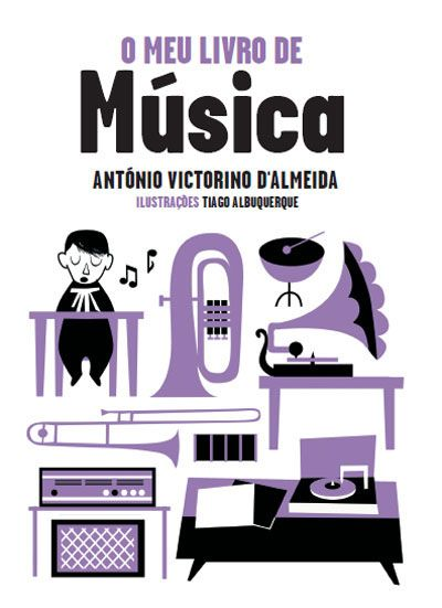 O Meu Livro de Música | António Victorino d'Almeida, Tiago Albuquerque (2010) Livro recomendado pelo Plano Nacional de Leitura 3º CicloApoio a projectos relacionados com Música/Artes  _13,90€ (fnac.pt)