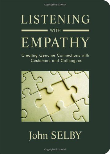 Listening With Empathy: Creating Genuine Connections With Customers and Colleagues by John Selby Dust Jackets,  Dust Covers,  Dust Wrappers