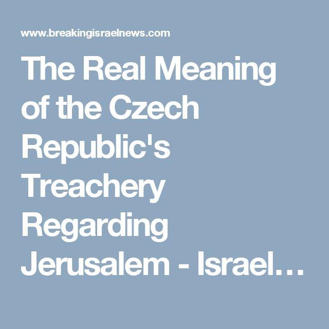 The Real Meaning of the Czech Republic's Treachery Regarding Jerusalem - Israel…