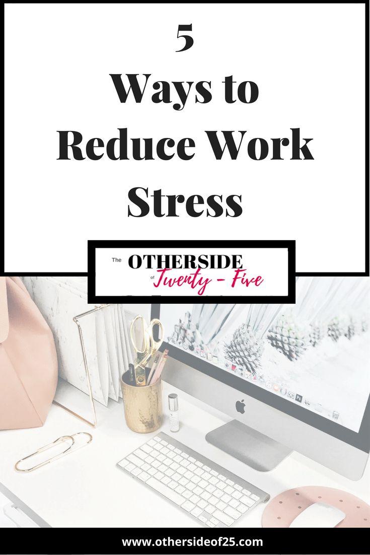 5 Ways to Reduce Work Stress http://www.othersideof25.com/5-ways-to-reduce-work-stress/