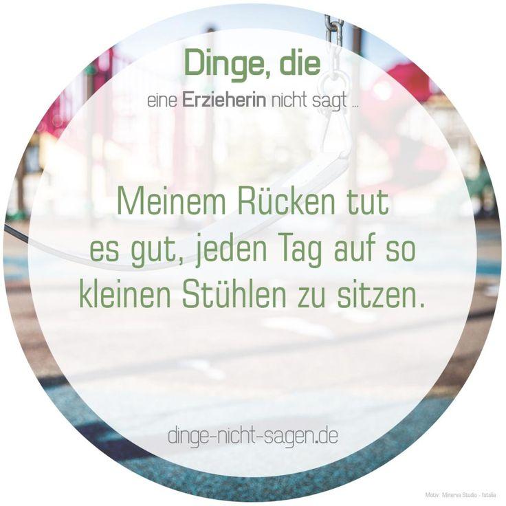 Meinem Rückentot es gut, jeden Tag auf so kleinen Stühlen zu sitzen.  Mehr Sprüche: www.dinge-nicht-sagen.de