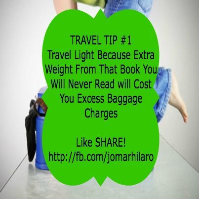 TRAVEL TIP #1  Travel Light Because Extra Weight From That Book You Will Never Read will Cost You Excess Baggage Charges    Like SHARE!     http://fb.com/jomarhilaro