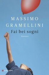 Quasi una lettera sulla felicità, un vero e proprio romanzo di formazione: Fai bei sogni di Massimo Gramellini.