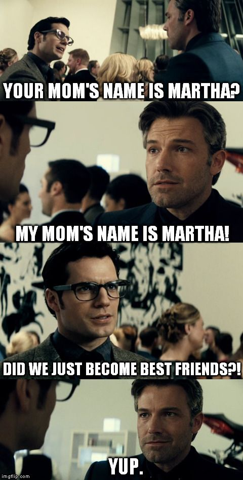 Oh martha. Batman vs Superman was so cool!! priceless!!