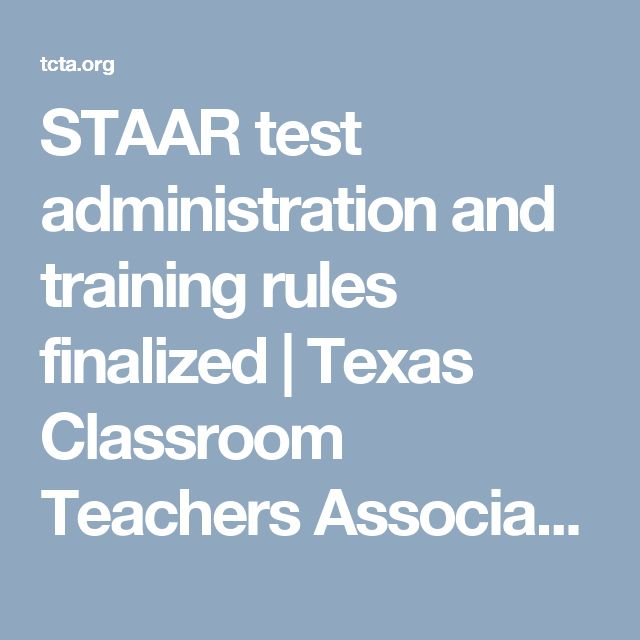 STAAR test administration and training rules finalized | Texas Classroom Teachers Association