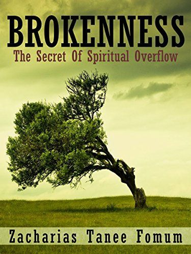 Brokenness: The Secret Of Spiritual Overflow (Making Spiritual Progress Book 5) by Zacharias Tanee Fomum, http://www.amazon.com/dp/B00NK9SX4S/ref=cm_sw_r_pi_dp_5Gagub02X2NM0