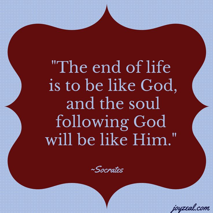 The end of life is to be like God, and the soul following God will be like Him.