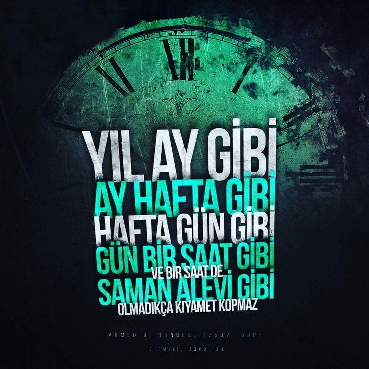 """""""Yıl ay gibi, ay hafta gibi, hafta gün gibi, gün bir saat gibi ve bir saat de saman alevi gibi olmadıkça kıyamet kopmaz.""""   [Ahmed b. Hanbel, 2/537, 538; Tirmizî, Zühd 24]  #yıl #ay #hafta #gün #saat #alev #kıyamet #hadisler #hayırlıcumalar #istanbul #türkiye #ilmisuffa"""