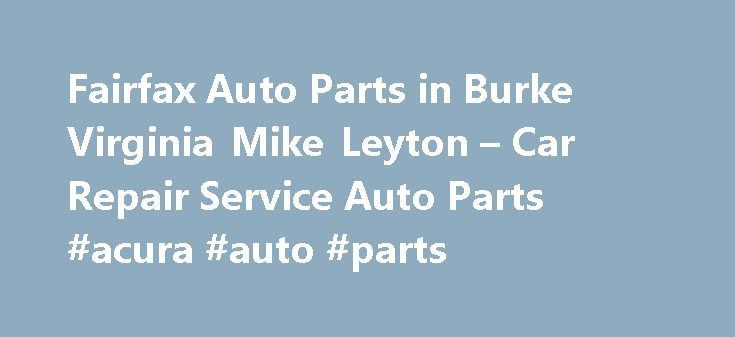 Fairfax Auto Parts in Burke Virginia Mike Leyton – Car Repair Service Auto Parts #acura #auto #parts http://england.remmont.com/fairfax-auto-parts-in-burke-virginia-mike-leyton-car-repair-service-auto-parts-acura-auto-parts/  #fairfax auto parts # Car Repair Service Auto Parts Their phone number is (703)425-4400. Obtaining 59 plate insurance cover is an important aspect of owning a new motor vehicle. A bit of info is provided on what 59 plates are, how to understand the information on a 59…