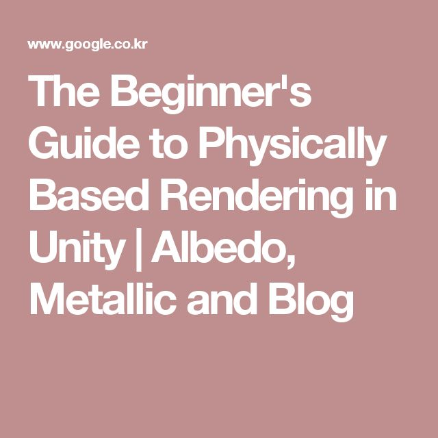The Beginner's Guide to Physically Based Rendering in Unity | Albedo, Metallic and Blog