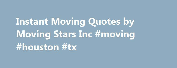 Instant Moving Quotes by Moving Stars Inc #moving #houston #tx http://law.nef2.com/instant-moving-quotes-by-moving-stars-inc-moving-houston-tx/  # Residential No matter your budget, Moving Stars, Inc. has a solution for your home or business. With 30 years experience in the moving industry, we're knowledgeable, affordable and honest. Although the conventional wisdom suggests printing your own truck to save money, many spend more money on truck rental and expenses than an actual moving…
