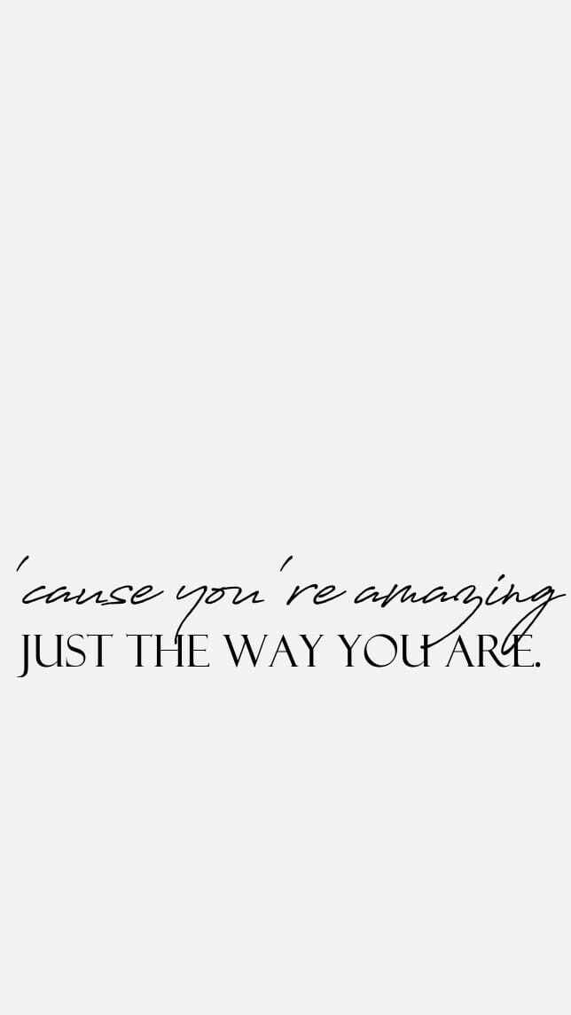 Cause You Re Amazing Just The Way You Are Be Yourself Quotes The Way You Are Just The Way