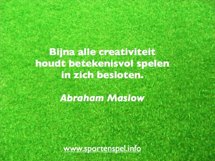 Bijna alle creativiteit houdt betekenisvol spelen in zich besloten. Citaat van Abraham Maslow