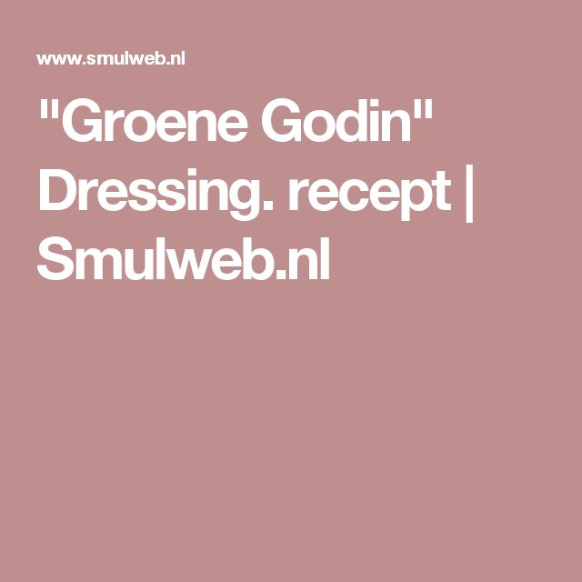 """Groene Godin"" Dressing. recept | Smulweb.nl"