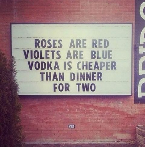"""Roses are red. Violets are blue. Vodka is cheaper than dinner for two."""