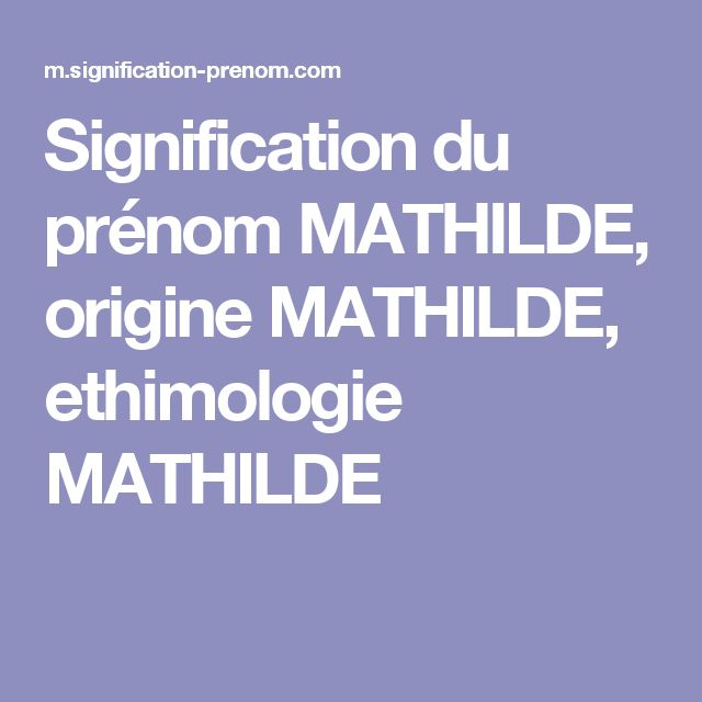 Signification du prénom MATHILDE, origine MATHILDE, ethimologie MATHILDE