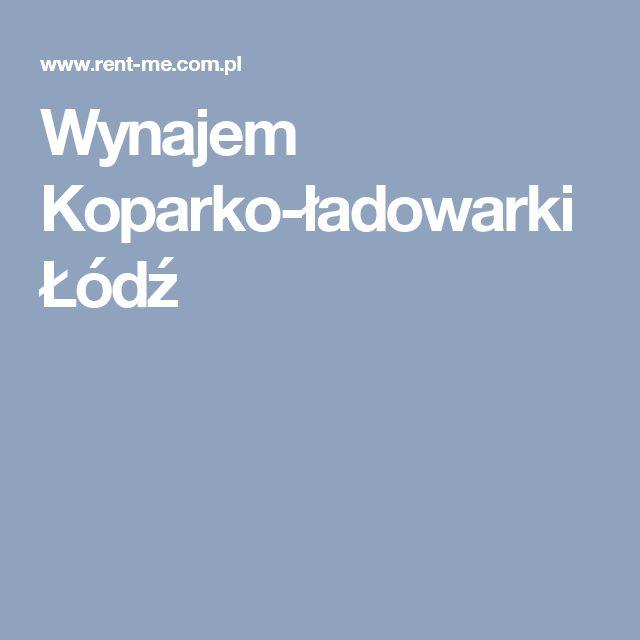 Wynajem Koparko-ładowarki Łódź