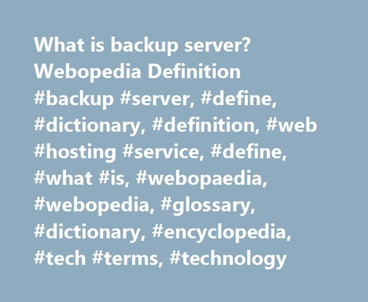 What is backup server? Webopedia Definition #backup #server, #define, #dictionary, #definition, #web #hosting #service, #define, #what #is, #webopaedia, #webopedia, #glossary, #dictionary, #encyclopedia, #tech #terms, #technology http://uk.nef2.com/what-is-backup-server-webopedia-definition-backup-server-define-dictionary-definition-web-hosting-service-define-what-is-webopaedia-webopedia-glossary-dictionary-encycloped/  # backup server Related Terms A server responsible for backing up and…