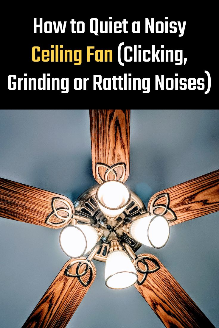 How To Quiet A Noisy Ceiling Fan Clicking Grinding Or