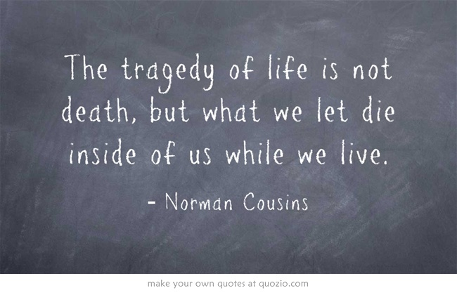 The Tragedy Of Life Is Not Death, But What We Let Die