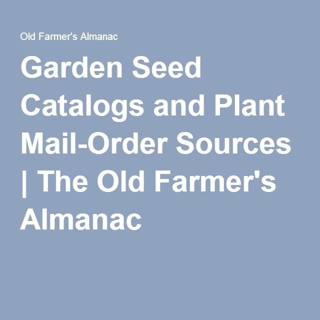 Garden Seed Catalogs and Plant Mail-Order Sources   The Old Farmer's Almanac