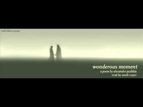'Wondrous Moment' - a poem by well known Russian poet Alexander Pushkin. Performed by Sarah Coyne