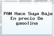 http://tecnoautos.com/wp-content/uploads/imagenes/tendencias/thumbs/pan-hace-suya-baja-en-precio-de-gasolina.jpg precio de la gasolina. PAN hace suya baja en precio de gasolina, Enlaces, Imágenes, Videos y Tweets - http://tecnoautos.com/actualidad/precio-de-la-gasolina-pan-hace-suya-baja-en-precio-de-gasolina/