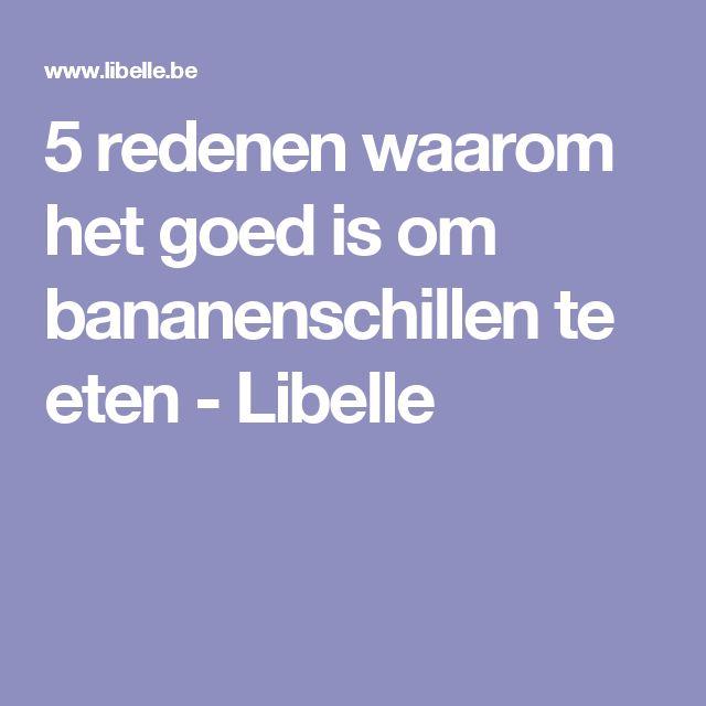 5 redenen waarom het goed is om bananenschillen te eten - Libelle