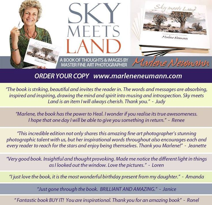 Master Fine Art Photographer Marlene Neumann - has published her highly anticipated book SKY MEETS LAND.  This stunning 180 page glossy journey is more than a photography book, it is a visual memoir that reflects Marlene's insights into what inspires her and reveals the stories behind her incredible images - Find out more -http://www.marleneneumann.com/skymeetsland.html
