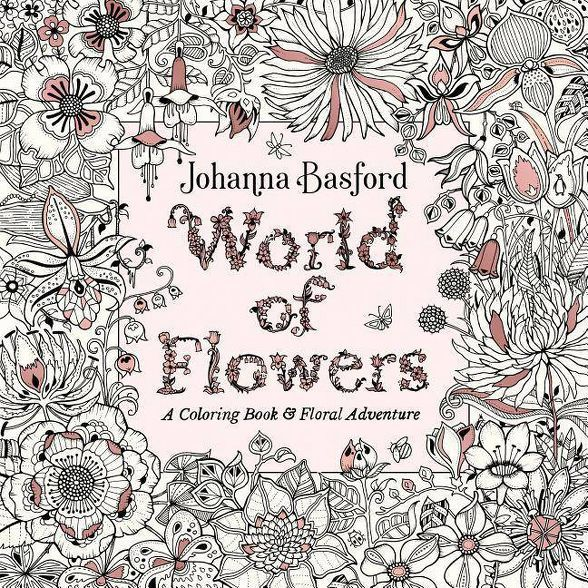 World Of Flowers A Coloring Book Floral Adventure By Johanna Basford Paperback Johanna Basford Coloring Book Basford Coloring Book Johanna Basford Coloring