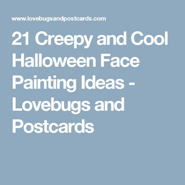 21 Creepy and Cool Halloween Face Painting Ideas - Lovebugs and Postcards