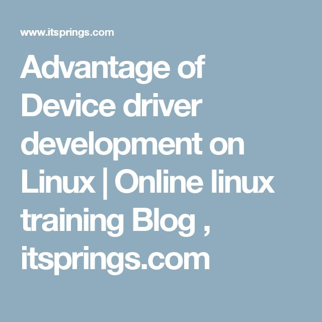 Advantage of Device driver development on Linux | Online linux training Blog , itsprings.com