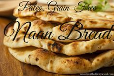 3 ingredient Naan bread - almond flour, tapioca flour and coconut milk (plus butter or oil for greasing the skillet)