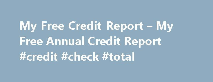 My Free Credit Report – My Free Annual Credit Report #credit #check #total http://credits.remmont.com/my-free-credit-report-my-free-annual-credit-report-credit-check-total/  #my annual credit report # My Free Credit Report Credit report is the consolidated report on all credit lines of the consumer. When somebody applies for a loan or a credit card the credit report and score is checked if…  Read moreThe post My Free Credit Report – My Free Annual Credit Report #credit #check #total appeared…