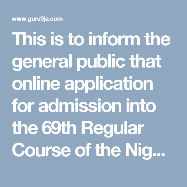 This is to inform the general public that online application for admission into the 69th Regular Course of the Nigerian Defence Academy (ND...