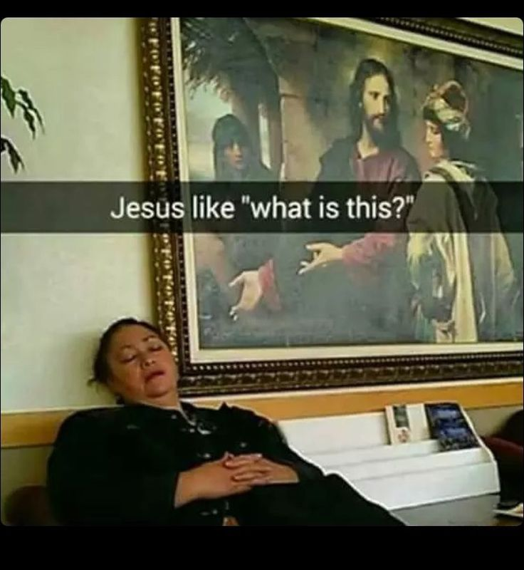"""Jesus is like, """"Who do you think you are sleeping in my presents!!""""<< I hate it when people sleep in my presents, gets the wrapping paper all torn and wrinkled. I think what you meant was 'presence'."""